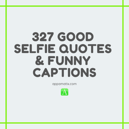 327 Good Selfie Quotes & Funny Captions | Appamatix